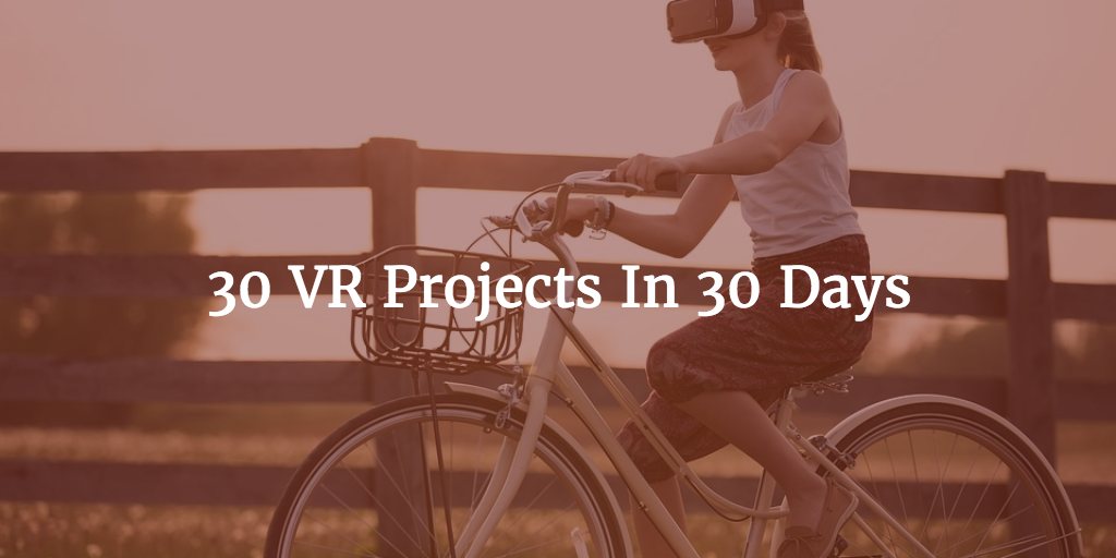 30 VR Projects In 30 Days